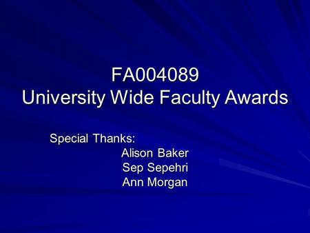 FA004089 University Wide Faculty Awards Special Thanks: Alison Baker Sep Sepehri Ann Morgan.