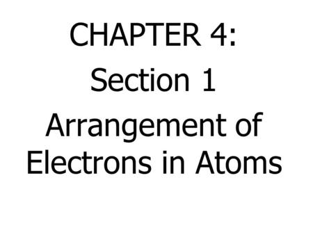 CHAPTER 4: Section 1 Arrangement of Electrons in Atoms.
