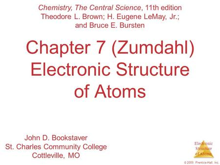 Electronic Structure of Atoms © 2009, Prentice-Hall, Inc. Chapter 7 (Zumdahl) Electronic Structure of Atoms Chemistry, The Central Science, 11th edition.