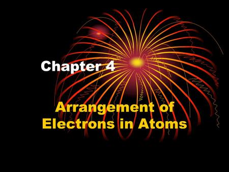 Chapter 4 Arrangement of Electrons in Atoms. 4-1 The Development of the New Atomic Model Rutherford's atomic model – nucleus surrounded by fast- moving.