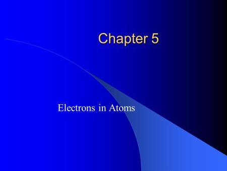 Chapter 5 Electrons in Atoms. Bohr model of the atom.