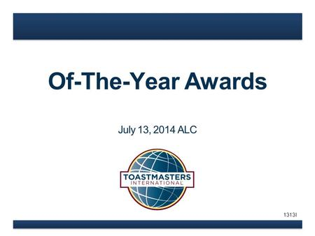 Of-The-Year Awards July 13, 2014 ALC 1313I. www.toastmasters.org  Member recognition  Critical factor from Moments of Truth  Part of Club Success Plan.