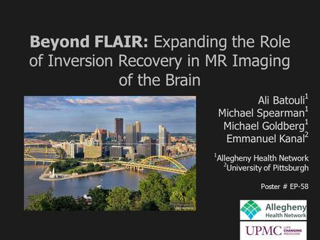 Beyond FLAIR: Expanding the Role of Inversion Recovery in MR Imaging of the Brain Ali Batouli 1 Michael Spearman 1 Michael Goldberg 1 Emmanuel Kanal 2.