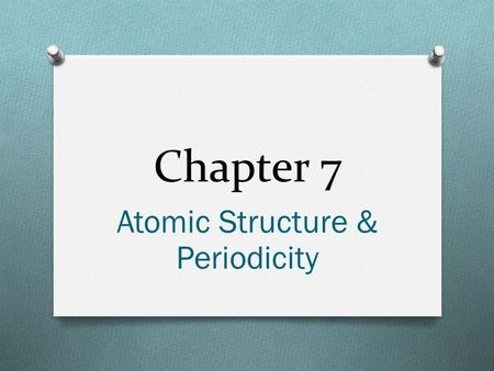 Chapter 7 Atomic Structure & Periodicity. Electromagnetic Radiation O Waves (wavelength, frequency & speed) O  c (page 342: #39) O Hertz O Max Planck.