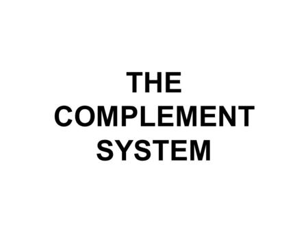 THE COMPLEMENT SYSTEM. Help! COMPLEMENT A group of sequentially reacting proteins, which upon activation, mediate a number of biological reactions important.