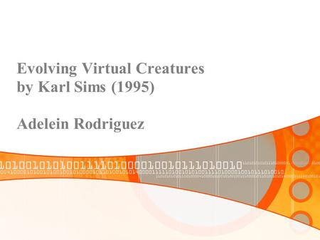 Evolving Virtual Creatures by Karl Sims (1995) Adelein Rodriguez.