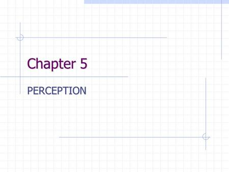 Chapter 5 PERCEPTION. Sensations vs. Perceptions Perception Our interpretations of the real world How do Sensations Become Perceptions A perception begins.