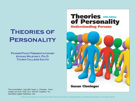 Prepared to accompany Theories of Personality (5th ed.) by Susan C. Cloninger © 2008, published by Prentice Hall, Inc. All rights reserved. Theories of.