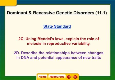 State Standard 2C. Using Mendel's laws, explain the role of meiosis in reproductive variability. 2D. Describe the relationships between changes in DNA.
