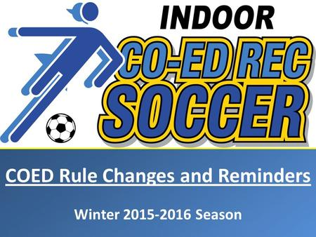 COED Rule Changes and Reminders Winter 2015-2016 Season.