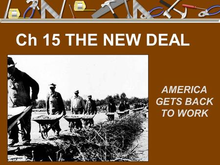 Ch 15 THE NEW DEAL AMERICA GETS BACK TO WORK. SECTION 1: A NEW DEAL FIGHTS THE DEPRESSION I. Americans Get a New Deal A. The 1932 presidential election.