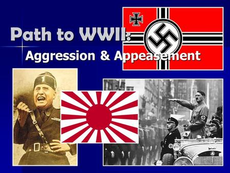 Aggression & Appeasement Path to WWII:. JAPANESE AGGRESSION.