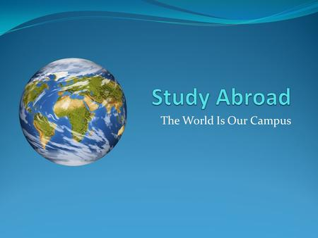 The World Is Our Campus. Programs France Netherlands Ireland England Switzerland Spain Austria Venezuela.