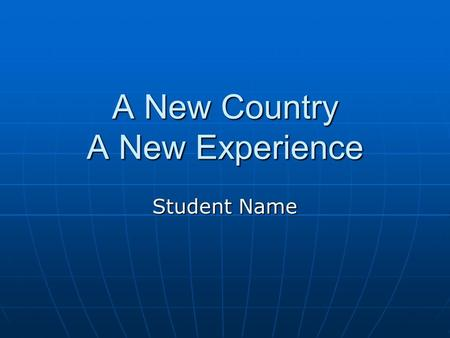 A New Country A New Experience Student Name. Get Involved Become a volunteer. Become a volunteer. Become an exchange student. Become an exchange student.