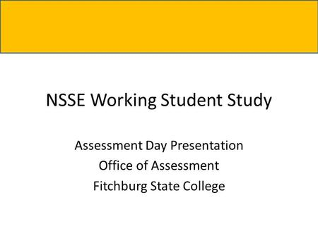 NSSE Working Student Study Assessment Day Presentation Office of Assessment Fitchburg State College.