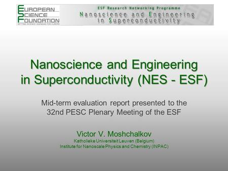 Nanoscience and Engineering in Superconductivity (NES - ESF) Mid-term evaluation report presented to the 32nd PESC Plenary Meeting of the ESF Victor V.