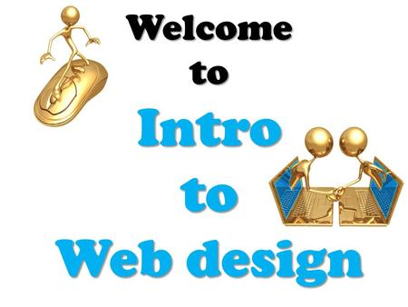 Welcome to Intro to Web design. Course Expectations Be Ready Be Prepared Be Honest Be Active.
