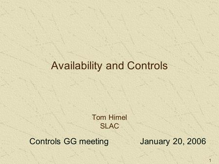 1 Availability and Controls Tom Himel SLAC Controls GG meeting January 20, 2006.
