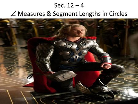 Sec. 12 – 4  Measures & Segment Lengths in Circles.