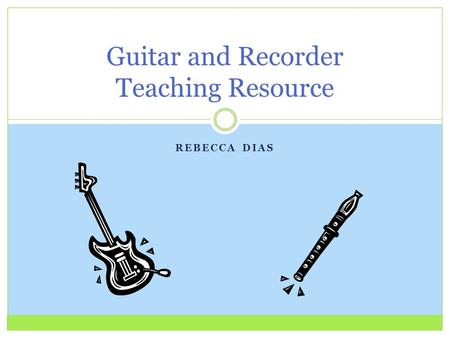 REBECCA DIAS Guitar and Recorder Teaching Resource.