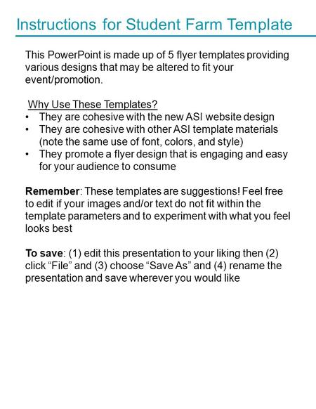 Instructions for Student Farm Template This PowerPoint is made up of 5 flyer templates providing various designs that may be altered to fit your event/promotion.