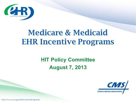 Medicare & Medicaid EHR Incentive Programs HIT Policy Committee August 7, 2013.