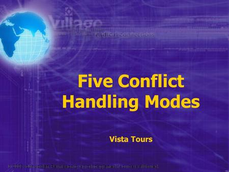 © 2005 John Jordan. Permission to reproduce granted if source is attributed. Five Conflict Handling Modes Vista Tours © 2005 John Jordan. Permission to.