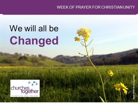 Changed We will all be WEEK OF PRAYER FOR CHRISTIAN UNITY