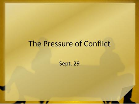The Pressure of Conflict Sept. 29. What have you seen? What do families and friends commonly fight about? Today  we look at James' answer to this question.