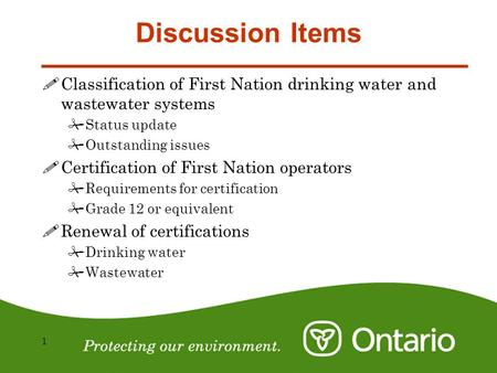 1 Discussion Items !Classification of First Nation drinking water and wastewater systems #Status update #Outstanding issues !Certification of First Nation.