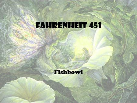 Fahrenheit 451 Fishbowl. Writer's Notebook Writing Prompt In your writer's notebook, write one paragraph, at least 7-10 sentences, explaining who shows.
