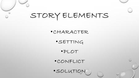 STORY ELEMENTS CHARACTER SETTING PLOT CONFLICT SOLUTION.