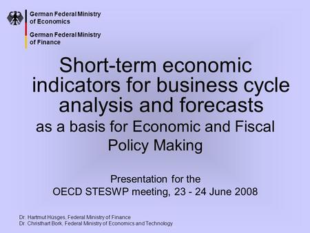 German Federal Ministry of Economics German Federal Ministry of Finance Short-term economic indicators for business cycle analysis and forecasts as a basis.