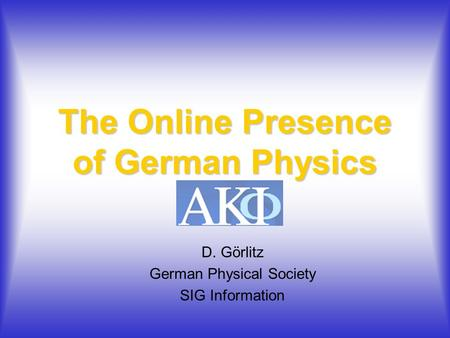 The Online Presence of German Physics D. Görlitz German Physical Society SIG Information.