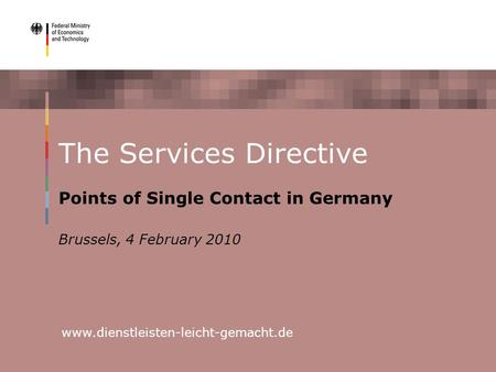 Www.dienstleisten-leicht-gemacht.de The Services Directive Points of Single Contact in Germany Brussels, 4 February 2010.