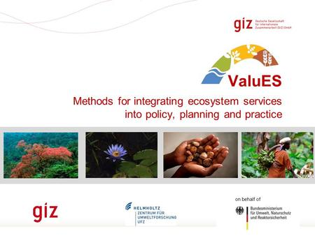 Seite 1 ValuES Methods for integrating ecosystem services into policy, planning and practice on behalf of.
