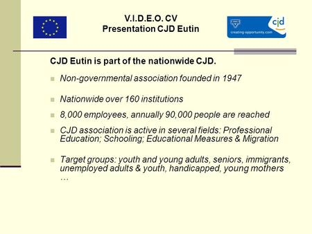 CJD Eutin is part of the nationwide CJD. Non-governmental association founded in 1947 Nationwide over 160 institutions 8,000 employees, annually 90,000.