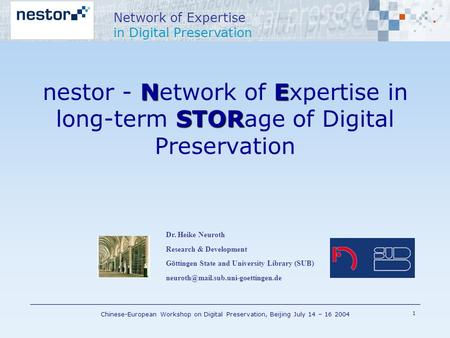 Network of Expertise in Digital Preservation Chinese-European Workshop on Digital Preservation, Beijing July 14 – 16 2004 Network of Expertise in Digital.