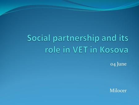 04 June Milocer. Social partnership and its role in VET in Kosova.