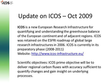 Update on ICOS – Oct 2009 ICOS is a new European Research Infrastructure for quantifying and understanding the greenhouse balance of the European continent.
