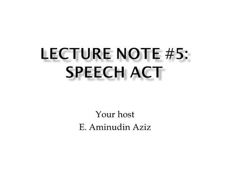 Your host E. Aminudin Aziz. Austin's observation on (many or even most) acts realised through speech  People do things with words  The idea sharply.