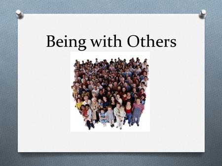 Being with Others. Being human involves having a body, soul and a place in community. We have the freedom and responsibility to shape our own relationships.