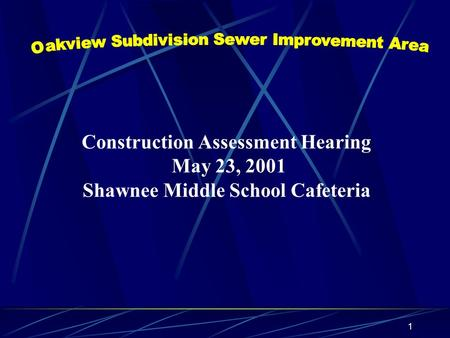 1 Construction Assessment Hearing May 23, 2001 Shawnee Middle School Cafeteria.