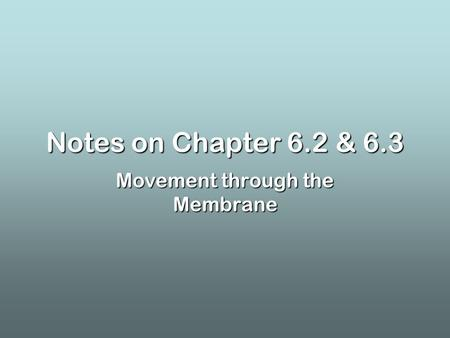 Notes on Chapter 6.2 & 6.3 Movement through the Membrane.