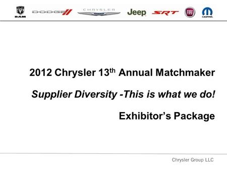 2012 Chrysler 13 th Annual Matchmaker Supplier Diversity -This is what we do! Exhibitor's Package.