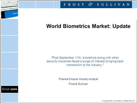 "World Biometrics Market: Update ""Post September 11th, biometrics along with other security industries faced a surge of interest bringing back momentum."