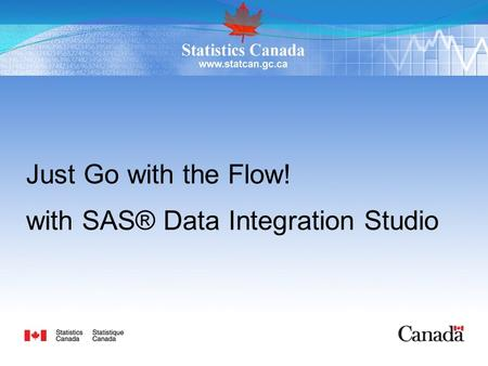 Just Go with the Flow! with SAS® Data Integration Studio.