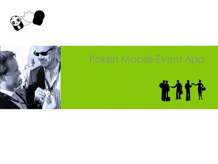 Poken Mobile Event App. INTRODUCTION POKEN MOBILE EVENT APP Treat your participants with a fully integrated mobile experience that works on all smartphones.