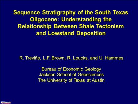 Sequence Stratigraphy of the South Texas Oligocene: Understanding the Relationship Between Shale Tectonism and Lowstand Deposition R. Treviño, L.F. Brown,