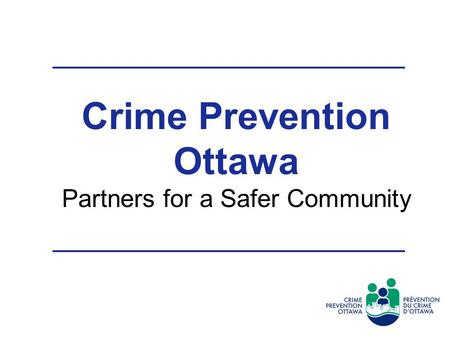 Crime Prevention Ottawa Partners for a Safer Community March 29, 2007.